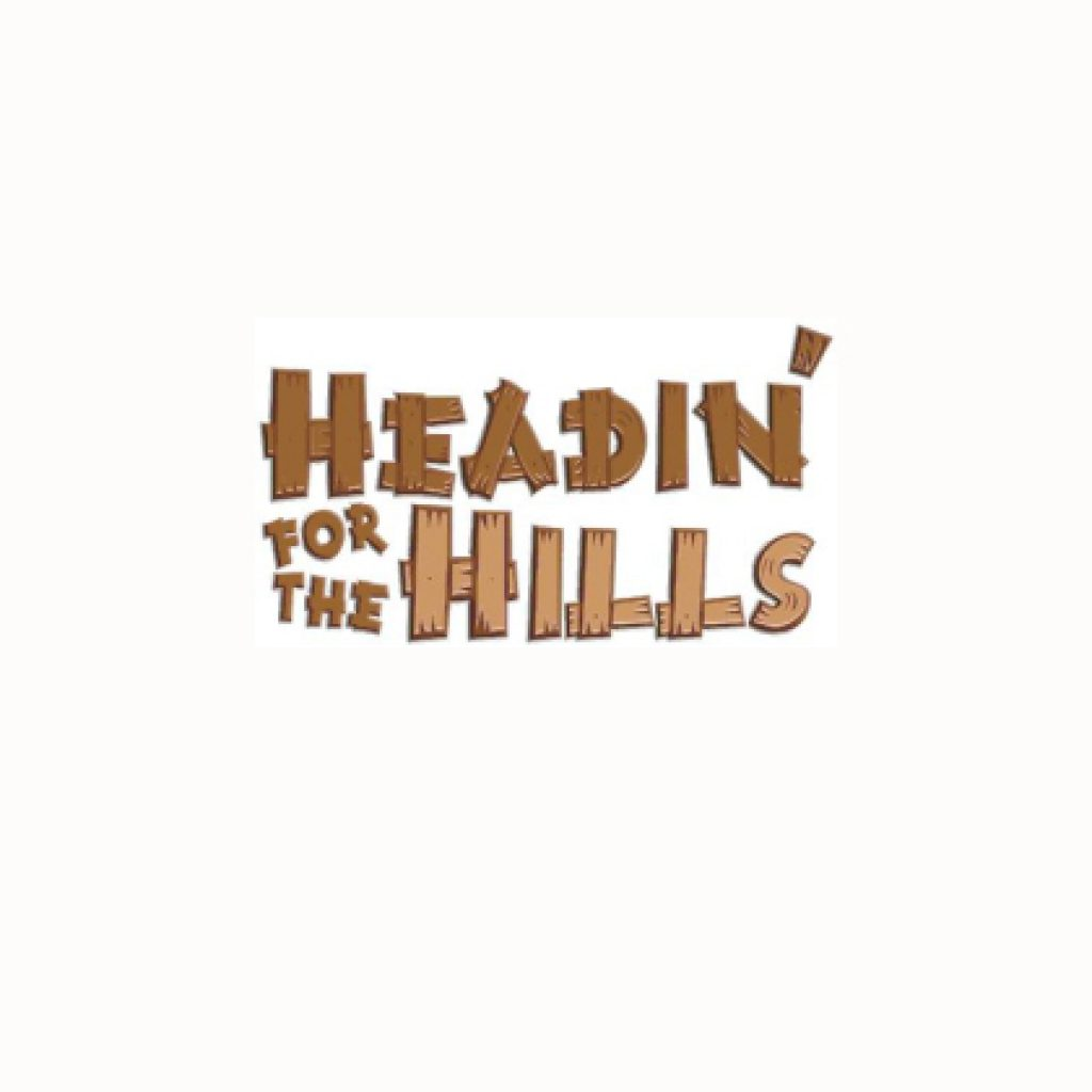 Headin' for the Hills- Postponed